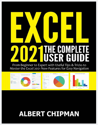 Excel 2021: The Complete User Guide from Beginner to Expert with Useful Tips & Tricks to Master the Excel 2021 New Features for Easy Navigation